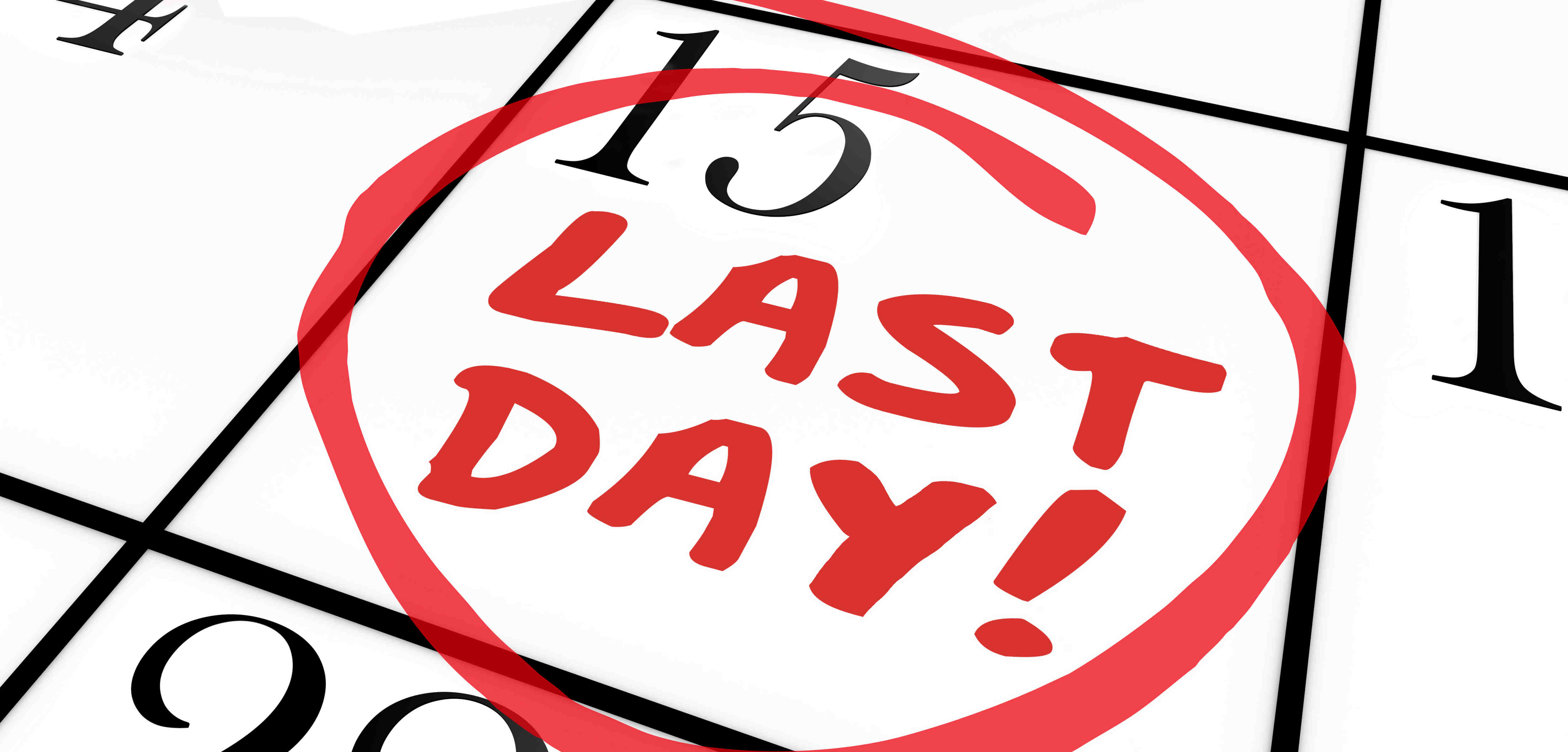 Last Day words written in red marker ink on a calendar date and circled as a reminder of the deadline, due period or expiration